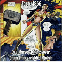 One of the few people other than Thor to wield it!: Fact :1866  OUTSIPE  FAWCETT  CITY  THROLGH ME, MORE POWER  THAN EVER HAD AS  WONDER WOMAN  THE  POWER OF  MUST FIGHT  YOU IN THIS  GUISE...  WHO?  BE , BUT  TOO, HAVE BEEN  CALLED A GODDESS,  AND THE UIGHTNING  AT MY COMMAND  AS WELL  STORM, OF  THE X-MEN,  InaMarvelADecnossover.  Diana Prince wielded Miolnir One of the few people other than Thor to wield it!