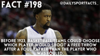 Facts, Memes, and Nba: FACT #198  DAILYSPORTFACTS  BEFORE 1923, BASKETBALLTEAMS COULD CHOOSE  WHICH PLAYERWOULD SHOOT A FREE THROW  AFTER A FOUL RATHER THAN THE PLAYER WHO  WAS FOULED. 🏀 Who is the best and the worst free throw shooter of all time? 😱 Via - @dailysportfacts_ nba playoffs mvp shooter facts factyballer