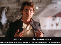 "▪️I would do it for free haha▪️: FACT 20  @starwars.trivia  Harrison Ford was only paid $10,000 for his role in ""A New Hope"" ▪️I would do it for free haha▪️"