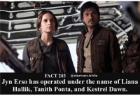 🔹 Who was your favorite Rogue One character?🔹 - starwars stormtrooper firstorderstormtrooper superbowl swtfa jedi sith more movie me cool instagood dc marvel follow like awesome nerd geek nerdness force jedi sith: FACT 203  a starwars trivia  Jyn Erso has operated under the name of Liana  Hallik, Tanith Ponta, and Kestrel Dawn. 🔹 Who was your favorite Rogue One character?🔹 - starwars stormtrooper firstorderstormtrooper superbowl swtfa jedi sith more movie me cool instagood dc marvel follow like awesome nerd geek nerdness force jedi sith