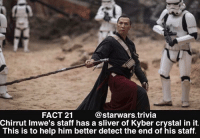 ▪️Who is your favorite Rogue One character?▪️: FACT 21  @starwars.trivia  Chirrut Imwe's staff has a sliver of Kyber crystal in it  This is to help him better detect the end of his staff ▪️Who is your favorite Rogue One character?▪️