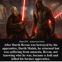 Jedi, Memes, and Nerd: Fact 215 astarwars.trivia  After Darth Revan was betrayed by his  apprentice, Darth Malak, he returned but  was suffering from amnesia. Revan, not  knowing who he was, became a Jedi and  killed his former apprentice. 🔹What is your favorite master and apprentice partnership?🔹 - starwars stormtrooper firstorderstormtrooper superbowl swtfa jedi sith more movie me cool instagood dc marvel follow like awesome nerd geek nerdness force jedi sith