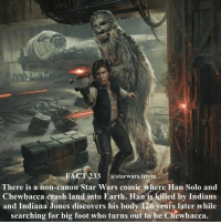 Bigfoot, Chewbacca, and Han Solo: FACT 233 @starwars.trivia  There is a non-canon Star Wars comic where Han Solo and  Chewbacca crash land into Earth. Han' is killed by Indians  and Indiana Jones discovers his body 126 years later while  searching for big foot who turns out to be Chewbacca. 🔹Who believes in Bigfoot?🔹 - starwars stormtrooper firstorderstormtrooper superbowl swtfa jedi sith more movie me cool instagood dc marvel follow like awesome nerd geek nerdness force jedi sith