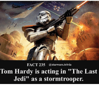 """Jedi, Memes, and Nerd: FACT 235 @starwars.trivia  Tom Hardy is acting in """"The Last  Jedi"""" as a stormtrooper. 🔹Who is your favorite actor?🔹 - starwars stormtrooper firstorderstormtrooper superbowl swtfa jedi sith more movie me cool instagood dc marvel follow like awesome nerd geek nerdness force jedi sith"""