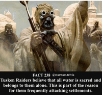 Being Alone, Jedi, and Memes: FACT 238 @starwars.trivia  Tusken Raiders believe that all water is sacred and  belongs to them alone. This is part of the reason  for them frequently attacking settlements. 🔹What is your favorite thing to drink?🔹 - starwars stormtrooper firstorderstormtrooper superbowl swtfa jedi sith more movie me cool instagood dc marvel follow like awesome nerd geek nerdness force jedi sith