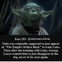 """Empire, Jedi, and Memes: Fact 253 @starwars.trivia  Yoda was originally supposed to just appear  in """"The Empire Strikes Back"""" to train Luke.  Then after his training with Luke, George  Lucas wanted him to just disappear in the  fog, never to be seen again. 🔹What would you have wanted?🔹 - starwars stormtrooper firstorderstormtrooper superbowl swtfa jedi sith more movie me cool instagood dc marvel follow like awesome nerd geek nerdness force jedi sith"""