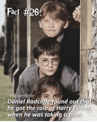 Daniel Radcliffe, Gryffindor, and Harry Potter: Fact #26  @thediayofpotter  Daniel Radcliffe found out that v  he got the role of Harry Potter  when he was taking a bath. Comment '😍' if you knew this and '😮' if you didn't! harrypotter thechosenone theboywholived ronweasley hermionegranger gryffindor thegoldentrio bestfriends danielradcliffe jkrowling harrypotterfan harrypotterfilm harrypotterfact harrypotterfacts • Potterheads⚡count: 33,619