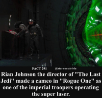 """🔹Rogue One or Return of the Jedi🔹 - starwars stormtrooper firstorderstormtrooper superbowl swtfa jedi sith more movie me cool instagood dc marvel follow like awesome nerd geek nerdness force jedi sith: FACT 291  @starwars.trivia  Rian Johnson the director of """"The Last  Jedi"""" made a cameo in """"Rogue One"""" as  one of the imperial troopers operating  the super laser. 🔹Rogue One or Return of the Jedi🔹 - starwars stormtrooper firstorderstormtrooper superbowl swtfa jedi sith more movie me cool instagood dc marvel follow like awesome nerd geek nerdness force jedi sith"""