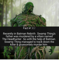 This has to be one of the funniest Batman comics ever written 🌳😂: Fact 302  Recently in Batman Rebirth, Swamp Thing's  father was murdered by a villain named  The Headhunter. So with the help of Batman  Swamp Thing managed to track down the  killer & gruesomely murder him This has to be one of the funniest Batman comics ever written 🌳😂