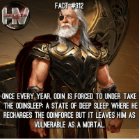 Memes, Odin, and Sleep: FACT #312  ONCE EVERY YEAR, ODIN IS FORCED TO UNDER TAKE  THE ODINSLEEP: A STATE OF DEEP SLEEP WHERE HE  RECHARGES THE ODINFORCE BUT IT LEAVES HIM AS  VULNERABLE AS A MORTAL I wish Odin played a larger role in the MCU.