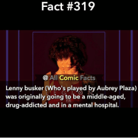 Is Legion any good? • • Sorry for not posting: Fact #319  All  Comic  Facts  Lenny busker (Who's played by Aubrey Plaza)  was originally going to be a middle-aged  drug-addicted and in a mental hospital Is Legion any good? • • Sorry for not posting
