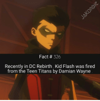 Memes, Star Wars, and Teen Titans: Fact # 326  Recently in DC Rebirth, Kid Flash was fired  from the Teen Titans by Damian Wayne Hey guys , I'm officially starting Star Wars Weekend tomorrow 🌌 make sure you turn on post notifications , if you're a Star Wars fan 🍻