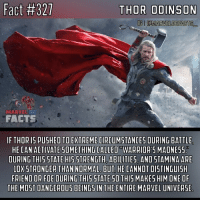 """Facts, Memes, and Star Wars: Fact #327  THOR ODINSON  GIGMARVELOCFACTS  MARVEL DC  FACTS  IF THOR 15 PUSHED TO EXTREMECIRCUMSTANCES DURING BATTLE  HE CAN ACTIVATE 50METHING ALLEO WARRIOR 5 MADNES5.  DURING THIS STATE HIS STRENGTH ABILITIES. AND STAMINA ARE  OX STRONGER THAN NORMAL BUT HE CANNOT DISTINGUI5H  FRIEND ORFOE DURING THIS STATE 50 THIS MAKES HIM ONE OF  THE MOST DANGEROUS BEING5 IN THE ENTIRE MARVEL UNIVERSE I couldn't fit this next part in without making the text too small, but Thor is also the most physically strongest of all Asgardians. When Thor is in his """"Warrior's Madness"""" state, he is pretty much like Superman unhinged. So unstoppable would be the correct word in my opinion.👊🏼😂 - A fact will also be up tomorrow as well as Monday since I spent about an hour and fifteen minutes last night making three facts for you guys. I'll just give you a little preview for them: The next fact will be on Deathstroke and then next will be something about Star Wars. Yeah that's right. STAR WARS.🙌🏼🤘🏼 - QOTD: Thor VS Superman? Comment below who would win!💥⬇️ - AOTD: Honestly this fight could go both ways. Superman is vulnerable to Thor's hammer (Mjolnir) and their strength levels are pretty much equal. If Superman didn't hold ANYTHING back and Thor activated his Warrior's Madness, there's no telling what would happen besides Earth's extinction. Thor has went 9 months straight fighting Frost Giants without any breaks. So if that doesn't tell you something about his stamina I don't know what will. As long as Superman has a Sun or something that gives off solar radiation, he will be fine. So either one of them could win honestly. BUT I believe Superman would most likely win. - marvel marvelcomics marveluniverse marvelcinematicuniverse marvelentertainment marvelstudios mcu thorvssuperman supermanvsthor warriorsmadness thorragnarok thor3 marveldcfacts_"""