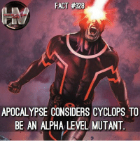 Memes, Yeah, and Marvel: FACT #328  APOCALYPSE CONSIDERS CYCLOPS TO  BE AN ALPHA LEVEL MUTANT Yeah that sounds about right. No way he's an Omega Level. Marvel xmen