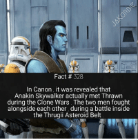 Hey guys , welcome to Star Wars Weekend . I'll be posting tons of Star Wars facts all day today , so please turn on post notifications to stay updated 🤘🏼 if you guys like this , we'll make this into a weekly thing 😊: Fact # 328  In Canon it was revealed that  Anakin Skywalker actually met Thrawn  during the Clone Wars. The two men fought  alongside each other, during a battle inside  the Thrugii Asteroid Belt Hey guys , welcome to Star Wars Weekend . I'll be posting tons of Star Wars facts all day today , so please turn on post notifications to stay updated 🤘🏼 if you guys like this , we'll make this into a weekly thing 😊
