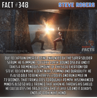 "America, Community, and Facts: FACT #348  STEVE ROGERS  FACTS  IG , [OMARVELDCFACTS  OUE TO CAPTAIN AMERICA BEINGENHANCED BY THE SUPER SOLDIER  SERUM. HE IS IMMUNE TO EVERV EARTH-BOUND ISEASE ANDIT  TAKES A TREMENDOUS AMOUNT OFPHYSICAL EXERTION FOR  STEVE TO EVEN MAKE A DENT IN HIS STAMINA AND DURABILITY. HE  S ALSO ABLE TO BENCH PRESS51200LB5 AND RUN A MILE IN  73 SECOND5, THAT TRANSLATES TO ROUGHLY 49 MPH. HIS ENHANCED  MIND IS AL5O SO WELL TRAINED THAT WHEN HE THROWS HIS SHIELD  HE CALCULATES THE TRAdECTORY THAT LT WILL GO AND IT ALWAYS The Star Spangled Man. Most of this information is ""old news"" but it's come to my attention that a good bit of people do not know it so I figured I would make a fact on it. There's always new members to the Marvel-DC community and it's my ""job"" to keep them informed. I just hope Cap doesn't die in Infinity War..😔 - I apologize for the recent inactivity I was simply taking a break after Lantern Week. For those that have read all of this, please go follow my buddy @lantern_corps_facts and give him some likes and follows. He is the person that actually suggested Lantern Week and he decided to make his own Fact account! He is dedicated and posts daily despite his personal life. I would know because I know him personally.😂 - QOTD: Do you think Cap will die in Infinity War or Iron Man will? Comment below!💥⬇️ - AOTD: I honestly don't know at this point..🤦🏼‍♂️😔 - captainamerica steverogers cap starspangledman starspangledmanwithaplan teamcap civilwar marvel marvelcomics marveluniverse marvelcinematicuniverse marvelentertainment mcu marveldcfacts_"