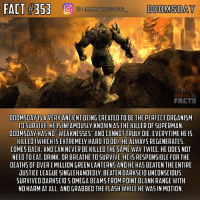 "Bad, Definitely, and Facts: FACT #353  DOOMSDAY  IGI @MARVELOCF  FACTS  DOOMSDAYISA VERY ANCIENT BEING CREATED TO BE THE PERFECT ORGANISM  TO SURVIVE. HE ISINFAMOUSLY KNOWN AS THE KILLER OF SUPERMAN  DOOMSDAY HASNO ""WEAKNESSES"" AND CANNOT TRULY DIE. EVERYTIME HE IS  KILLED (WHICH IS EXTREMELY HARD TO DO). HE ALWAYS REGENERATES  COMES BACK. AND CAN NEVER BE KILLEO THE SAME WAY TWICE. HE DOES NOT  NEEO TO EAT DRINK. OR BREATHE TO SURVIVE. HE IS RESPONSIBLE FOR THE  DEATHS OF OVERI MILLION GREEN LANTERNS AND HE HAS BEATEN THE ENTIRE  UUSTICE LEAGUE SINGLEHANDEDLY. BEATEN DARKSEID UNCONSCIOUS  SURVIVED DARKSEID'S OMEGA BEAMS FROM POINT BLANK RANGE WITH  NO HARM AT ALL, AND GRABBEO THE FLASH WHILE HE WAS IN MOTION SLIGHT CORRECTION. It was THOUSANDS of Green Lanterns no millions. My bad guys. I'm not sure of the specific time period but it was definitely ancient when Doomsday was created. A scientist named Bertron was creating a lifeform that could survive in any environment. The experiment failed everytime and the scientist had to go and collect the remains each time from Krypton. At this time, Krypton was very young and had a harsh environment. Bertron eventually got the experiment right and Doomsday survived. He ended up killing his creator and moving to different worlds.😂👍🏼 - QOTD: Who is your favorite villain of all time? Comment below!💥⬇️ - AOTD: Eobard Thawne AKA Reverse Flash.⚡️ - doomsday superman batmanvsuperman detectivecomics dccomics dcuniverse dcextendeduniverse dcentertainment dc dcu dceu marveldcfacts_"