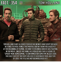 Yeeeeeah. Tom lets things slip occasionally.. My boy Tom.😂👌🏼 - QOTD: Which character(s) are you most excited to see in Infinity War? Comment below!💥⬇️ - AOTD: Spidey, Cap, Bucky, and Black Panther.🙌🏼 - tomholland avengers avengersinfinitywar spiderman spidey spidermanhomecoming marvel marvelcomics marveluniverse marvelcinematicuniverse marvelentertainment marvelstudios mcu marveldcfacts_: FACT #354  TO'S HOLLAND  FACTS  TOM HOLLAND IS NOT ALLOWED TO READ THE INFINITY WAR SCRIPT BECAUSE  HE TENDS TO SPOIL THINGS THAT MARVEL DOESN'T WANT RELEASED YET  AT THE BEGINNING OF FILMING, HE DIDN'T EVEN KNOW WHO HE WAS FIGHTING  IN THE MOVIE. ONE OF THE THINGS HE SPOILEO WAS THAT A SEQUEL TO  SPIDER-MAN: HOMECOMING IS CONFIRMED FOR SOMETIME IN JULV 201!  THE EXACT DATE OF THE FILM'S RELEASE I5 SCHEDULED TO BE JULY STH  OF 2019. THE TITLE HAS NOT BEEN RELEASED YET Yeeeeeah. Tom lets things slip occasionally.. My boy Tom.😂👌🏼 - QOTD: Which character(s) are you most excited to see in Infinity War? Comment below!💥⬇️ - AOTD: Spidey, Cap, Bucky, and Black Panther.🙌🏼 - tomholland avengers avengersinfinitywar spiderman spidey spidermanhomecoming marvel marvelcomics marveluniverse marvelcinematicuniverse marvelentertainment marvelstudios mcu marveldcfacts_
