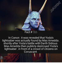 Lightsaber, Memes, and Canon: Fact # 355  In Canon it was revealed that Yoda's  lightsaber was actually found by Mas Amedda  shortly after Yoda's battle with Darth Sidious  Mas Amedda then publicly destroyed Yoda's  lightsaber, in front of a crowd of citizens on  Coruscant This guy always seemed like he was up to no good 👀🕵️♂️