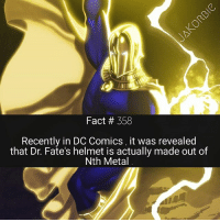 Memes, China, and DC Comics: Fact # 358  Recently in DC Comics, it was revealed  that Dr. Fate's helmet is actually made out of  Nth Metal Nth Metal is basically the new 'Made in China' tag . You can find it on everything 😂