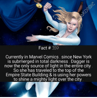 Empire, Marvel Comics, and Memes: Fact # 359  Currently in Marvel Comics, since New York  is submerged in total darkness, Dagger is  now the only source of light in the entire city  So she has traveled to the top of the  Empire State Building & is using her powers  to shine a mighty light over the city I seriously can't wait until the new Cloak & Dagger show comes out 🌃