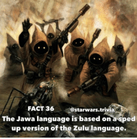 ⚜️ What languages do you know?⚜️ - starwars superbowl stormtrooper firstorderstormtrooper swtfa cool nice geek nerd like follow me awesome supercool: FACT 36  starwars trivia  The Jawa language is based on a sped  up version of the Zulu language. ⚜️ What languages do you know?⚜️ - starwars superbowl stormtrooper firstorderstormtrooper swtfa cool nice geek nerd like follow me awesome supercool