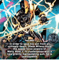 "- Reposted fixed major errors & some didn't like the term ""African American"" so apologies for that. Also There are two Wally West not one. • - QOTD?!: What would you do with speed force powers?!?: Fact#407  WSMICOMICFA  In order to save his son from an  untimely death, Slade Wilson stole  the speed force powers of  Wally West In combination with a  new gravity manipulating suit, he is  unstoppable - Reposted fixed major errors & some didn't like the term ""African American"" so apologies for that. Also There are two Wally West not one. • - QOTD?!: What would you do with speed force powers?!?"