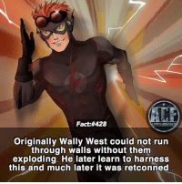 Memes, Run, and Spanish: Fact:#428  WSMCOMICF  AC  Originally Wally West could not run  through walls without themm  exploding. He later learn to harness  this and much later it was retconned - Wally west the man! • - QOTD?!: Favorite Sidekick?!? • - Follow my Spanish account @triviadecomics