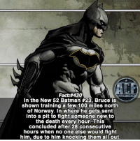 Af, Anaconda, and Batman: Fact:#430  In the New 52 Batman #23, Bruce is  shown training a few 100 miles north  of Norway. In where he gets sent  into a pit to fight someone new to  the death every hour. This  concluded after 28 consecutive  hours when no one else would fight  him, due to him knocking them all out - Bruce is OP af! Re-worded it so it would make more sense. • - QOTD?!: Favorite Batman moment?!? • - Follow my Spanish account @triviadecomics