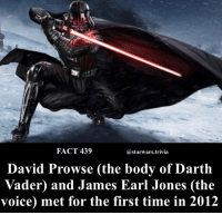 ▪️Vader or the Emperor?▪️: FACT 439  astarwars.trivia  David Prowse (the body of Darth  Vader) and James Earl Jones (the  voice) met for the first time in 2012 ▪️Vader or the Emperor?▪️
