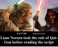 qui gon: FACT 440  @starwars.trivia  Liam Neeson took the role of Qui-  Gon before reading the script