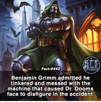 God, Memes, and Quotes: Fact:#442  Benjamin Grimm admitted he  tinkered and messed with the  machine that caused Dr. Dooms  face to disfigure in the accident. - God dammit Thing!. • - QOTD?!: Favorite Misunderstood villain?!? • - Follow my Quotes account @awsmquotesdaily