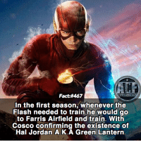 Easter, Memes, and Green Lantern: Fact:#467  In the first season, whenever the  Flash needed to train he would go  to Farris Airfield and train. With  Cosco confirming the existence of  Hal Jordan A.K.A Green Lantern. - Old easter egg but still amazing. Edit: Cisco** 😂😂 • - QOTD: What Super Hero would make a great addition to the universe?!?