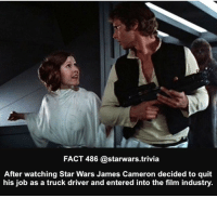 Memes, Nerd, and Selfie: FACT 486 starwars trivia  After watching Star Wars James Cameron decided to quit  his job as a truck driver and entered into the film industry. Thank goodness! - ⚫️ Who is your favorite director?⚫️ - starwars force nerd dc marvel love twd instagood me cute follow followme happy tagforlikes food happy girl beautiful selfie summer fun smile