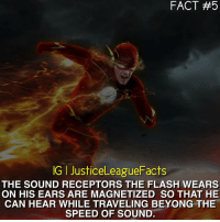 Do you like The Flash (TV Show)? TheFlash BarryAllen: FACT #5  IGI JusticeLeagueFacts  THE SOUND RECEPTORS THE FLASH WEARS  ON HIS EARS ARE MAGNETIZED SO THAT HE  CAN HEAR WHILE TRAVELING BEYONG THE  SPEED OF SOUND. Do you like The Flash (TV Show)? TheFlash BarryAllen