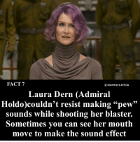 "Memes, 🤖, and Her: FACT 7  astarwars.trivia  Laura Dern (Admiral  Holdo)couldn't resist making""pew""  sounds while shooting her blaster.  Sometimes you can see her mouth  move to make the sound effect ▪️Did you like Holdo?▪️"