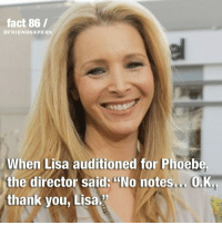 "Friends, Memes, and Thank You: fact 86 /  @FRIENDSXPERK  When Lisa auditioned for Phoebe  the director said: No notes... O.K.  thank you, Lisa."" Fav character? 💕 • • • friends friendsshow friendstvshow friendsmeme friendsfact friendsxperk"