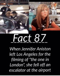 "Fact 87  When Jennifer Aniston  left Los Angeles for the  filming of ""the one in  London she fell off an  escalator at the airport Fact 87✅ friends friendstv friendsisbest friendstvshow matthewperry chandlerbing mattleblanc joeytribbiani lisakudrow phoebebuffay rossgeller davidschwimmer courtneycox monicageller rachelgreen JenniferAniston"