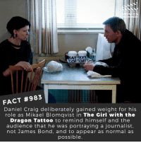 James Bond, Memes, and Movies: FACT #983  Daniel Craig deliberately gained weight for his  role as Mikael Blomqvist in The Girl with the  Dragon Tattoo to remind himself and the  audience that he was portraying a journalist  not James Bond, and to appear as normal as  ossible Did you prefer the original or reamake of 'The Girl with the Dragon Tattoo'?🎬🎥 • • • • Double Tap and Tag someone who needs to know this 👇 All credit to the respective film and producers. Movie Movies Film TV Cinema MovieNight Hollywood thegirlwiththedragontattoo danielcraig jamesbond 007 bondjamesbond rooneymara