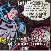 He is the world's greatest detective! Fact via @batfamily_trivia: Fact a1839  NEYAM  USE IAM  THE MAN YOU  MURDERED.  I AM BRUCE  WAYNE II  When he was18 Bruceaune  tried fracking down his parent s  killer He is the world's greatest detective! Fact via @batfamily_trivia