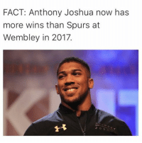 Memes, Spurs, and 🤖: FACT: Anthony Joshua now has  more wins than Spurs at  Wembley in 2017.  PR Whoops 😂✋🏽