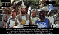 Arthur, Facts, and Funny: Fact By:  Fallout Fact #592  In fallout 2 you can encounter Arthur, son of Uther Pendragon from the  brotherhood of steal. On a quest for the holy hand grenade of  Antioch a reference to Monty Python and the quest for the holy grail. Question of the day: Do I have Monty python fans out there? I myself am a big one I've even met john Cleese FOLLOW @fallouttruefacts for more! . fallout fallout4 dailyfacts everydayfacts facts falloutfacts fallouttruefacts themoreyouknow followme dm dmme dmmeh bethesda obsidian interplay blackislestudios fallout3 fallout2 falloutnewvegas falloutnv videogame videogames videogamefacts videogameaddict montypython fallout2 easteregg reference funny grail searching