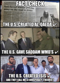 Memes, Army, and Anonymous: FACT CHECK  t0/INTERNATIONA  Anti-Soviet warrior puts his  army on the road to peace  THE UIS. CREATED AL OAEDA  THE US. GAVE SADDAM WMD'S  THE US. CREATEDISIS  AND THEY CALL MEA CONSPIRACY THEORIST  DIVE  PRHENTIAN ISLA #Anonymous