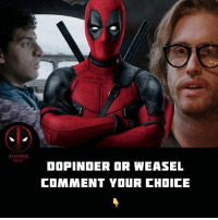 Who is better? . 🔥 . Follow @deadpoolfacts for your daily Deadpool dose. 👏👏👏👏 @vancityreynolds 🙌 wadewilson mercwithamouth marvelnation deadpoolfacts deadpoolnation deadpool marvel deadpool2 antihero lolz lmaobruh hahaha lmfao heh hehe MarvelousJokes: FACT  DOPINDER OR WEASEL  COMMENT YOUR CHDICE Who is better? . 🔥 . Follow @deadpoolfacts for your daily Deadpool dose. 👏👏👏👏 @vancityreynolds 🙌 wadewilson mercwithamouth marvelnation deadpoolfacts deadpoolnation deadpool marvel deadpool2 antihero lolz lmaobruh hahaha lmfao heh hehe MarvelousJokes