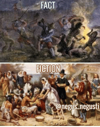 """repost via @negus_negusti """"YESTERDAY I SAID THAT I WOULD'NT POST ABOUT THE ORIGIN OF THANKSGIVING CAUSE NO ONE CARED, BUT AFTER READING COMMENTS AND RECEIVING DM's I HAVE DECIDED TO DO THIS ONE THANKSGIVING POST FOR THOSE WHO CARE This post is based on research by William B. Newell (Penobscot Tribe) Former Chairman of the University of Connecticut Anthropology Department, using documents, letters and reports from colonial officials to their superiors and the King in England and the private papers of Sir William Johnson, Britsh Indian agent for the New York colony for 30 years. ⬇️⬇️⬇️⬇️⬇️⬇️ The year was 1637 ... 700 men, women and children of the Pequot Tribe, gathered for their """"Annual Green Corn Dance"""" in the area that is now known as Groton, Conn. While they were gathered in this place of meeting, they were surrounded and attacked by mercenaries of the English and Dutch. The Natives were ordered from the building and as they came forth, they were shot down. The rest were burned alive in the building. The next day, the Governor of the Massachusetts Bay Colony declared : """"A day of Thanksgiving, thanking God that they had eliminated over 700 men, women and children. For the next 100 years, every """"Thanksgiving Day"""" ordained by a Governor or President was to honor that victory, thanking God that the battle had been won. The image of Natives and Pilgrims sitting around a large table to celebrate Thanksgiving Day was """"fictitious"""" although Natives did share food with the first settlers before they knew their intensions. ENJOY YOUR MEAL!"""" bksamirah2016 nationbuild blacklivesmatter blackgirlmagic stopbullying sports massincarceration justice money indigenous Native Americans realestate armybrat hiphop: FACT  FICTION  @negus negusti repost via @negus_negusti """"YESTERDAY I SAID THAT I WOULD'NT POST ABOUT THE ORIGIN OF THANKSGIVING CAUSE NO ONE CARED, BUT AFTER READING COMMENTS AND RECEIVING DM's I HAVE DECIDED TO DO THIS ONE THANKSGIVING POST FOR THOSE WHO CARE This post is ba"""