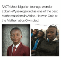 Memes, Mathematics, and 🤖: FACT: Meet Nigerian teenage wonder  Ebbah-Wyse regarded as one of the best  Mathematicians in Africa. He won Gold at  the Mathematics Olympiad