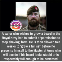 "Beard, Memes, and Navy: Fact Point  A sailor who wishes to grow a beard in the  Royal Navy has to submit a permission to  stop shaving' form. He is then allowed two  weeks to ""grow a full set' before he  presents himself to the Master at Arms who  will decide if his beard looks stupid or is  respectably full enough to be permitted. did you know fact point , education amazing dyk unknown facts daily facts💯 didyouknow follow follow4follow f4f factpoint instafact awesome world worldfacts like like4ike tag friends Don't forget to tag your friends 🤘"