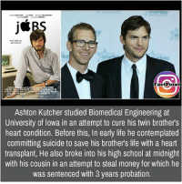 Memes, Twins, and Iowa: Fact Point  Ashton Kutcher studied Biomedical Engineering at  University of Iowa in an attempt to cure his twin brothers  heart condition. Before this, In early life he contemplated  committing suicide to save his brothers life with a heart  transplant, He also broke into his high school at midnight  with his cousin in an attempt to steal money for which he  was sentenced with 3 years probation. did you know fact point , education amazing dyk unknown facts daily facts💯 didyouknow follow follow4follow f4f factpoint instafact awesome world worldfacts like like4ike tag friends Don't forget to tag your friends 🤘