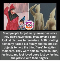 "Memes, 🤖, and 3d Printing: Fact Point  Blind people forget many memories since  they don't have visual imagery and can't  look at pictures to reminisce. A 3D printing  company turned old family photos into real  objects to help the blind ""see"" forgotten  moments. They were able to recall sounds,  feelings, and lost loved ones just by feeling  the plastic with their fingers. did you know fact point , education amazing dyk unknown facts daily facts💯 didyouknow follow follow4follow f4f factpoint instafact awesome world worldfacts like like4ike tag friends Don't forget to tag your friends 🤘"
