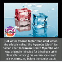 """Facts, Friends, and Memes: Fact Point  Hot water freezes faster than cold water,  the effect is called """"the Mpemba Effect'. It's  named after Tanzanian Erasto Mpemba who  was originally ridiculed for bringing it up in  class after noticing his warmer ice cream  mix was freezing before the cooler batch. If you need ice faster, Go with hot water 😜 did you know fact point , education amazing dyk unknown facts daily facts💯 didyouknow follow follow4follow earth science commonsense f4f factpoint instafact awesome world worldfacts like like4ike tag friends Don't forget to tag your friends 👍"""